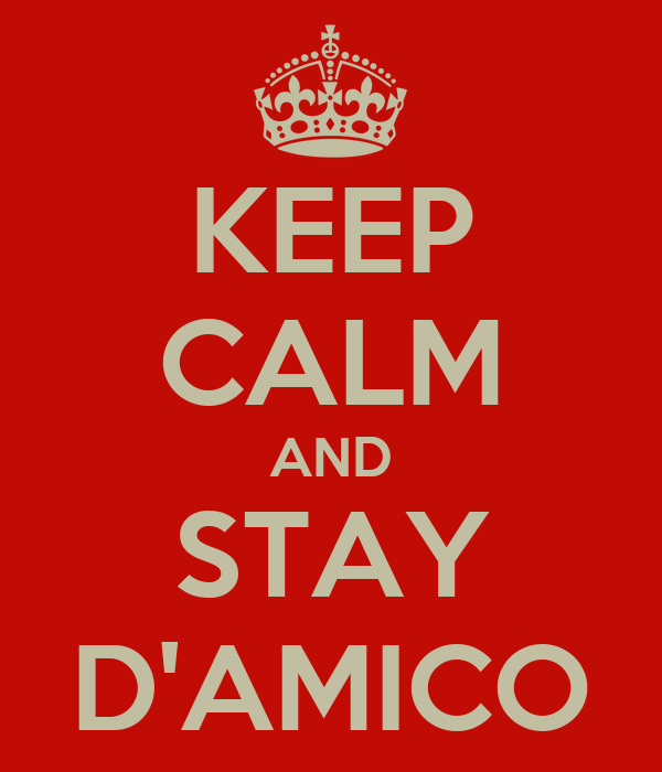 KEEP CALM AND STAY D'AMICO