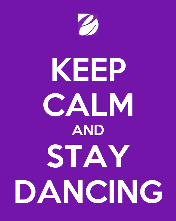 KEEP CALM AND STAY DANCING