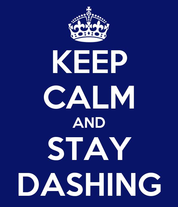 KEEP CALM AND STAY DASHING
