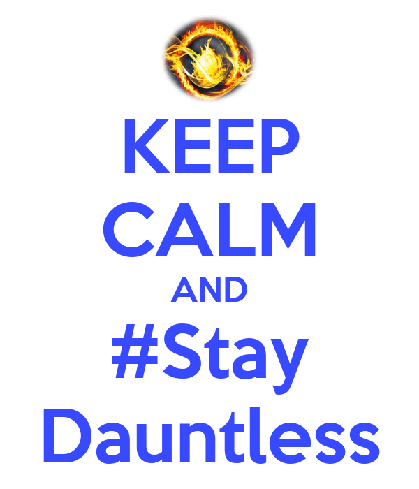 KEEP CALM AND #Stay Dauntless