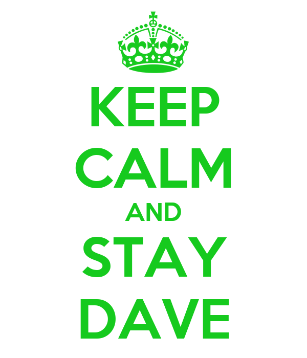 KEEP CALM AND STAY DAVE