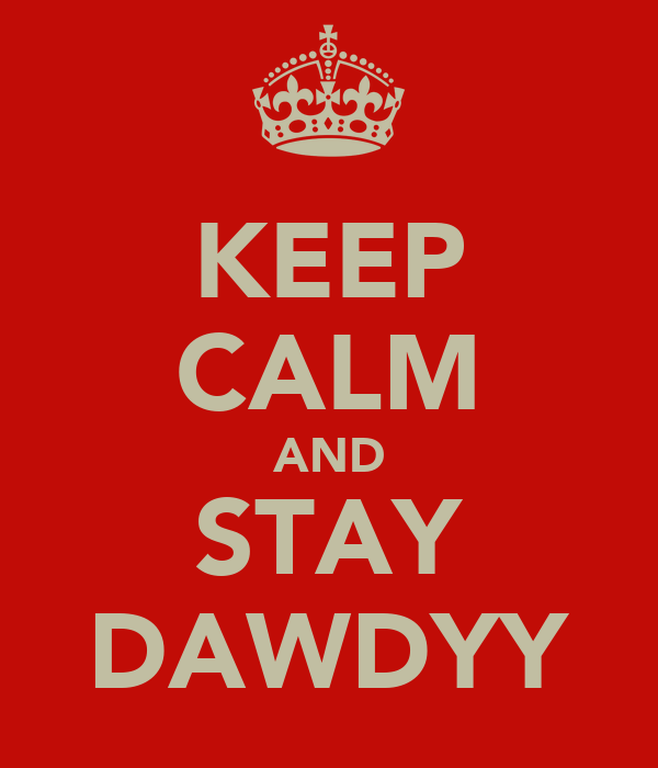 KEEP CALM AND STAY DAWDYY