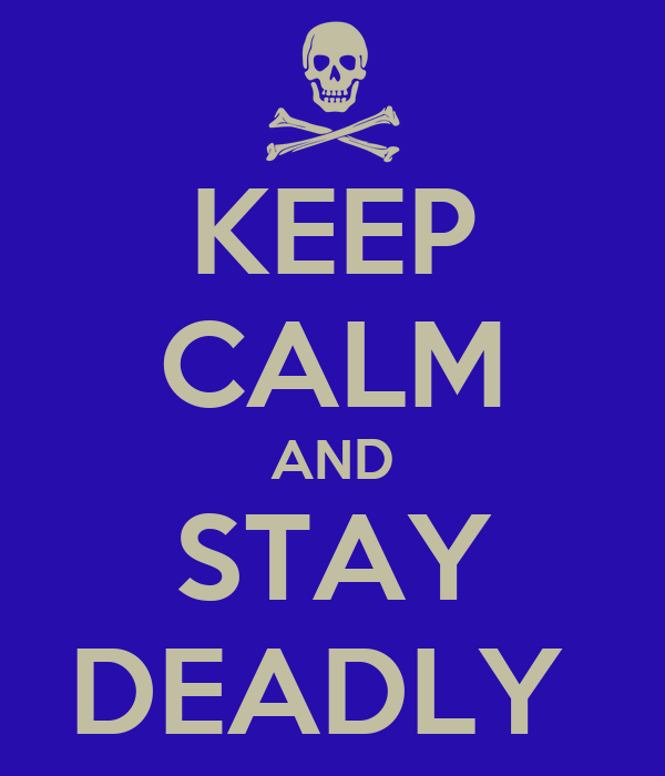 KEEP CALM AND STAY DEADLY