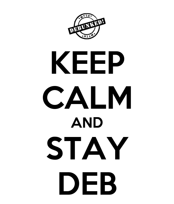 KEEP CALM AND STAY DEB