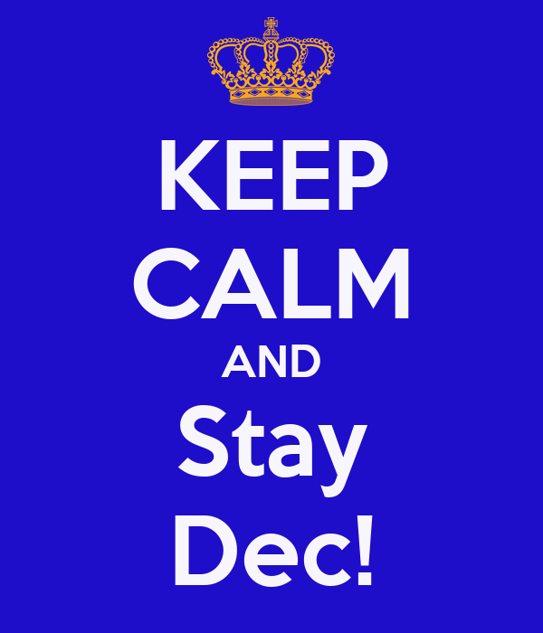 KEEP CALM AND Stay Dec!