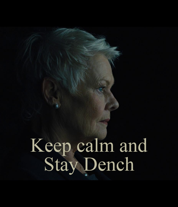 Keep calm and Stay Dench