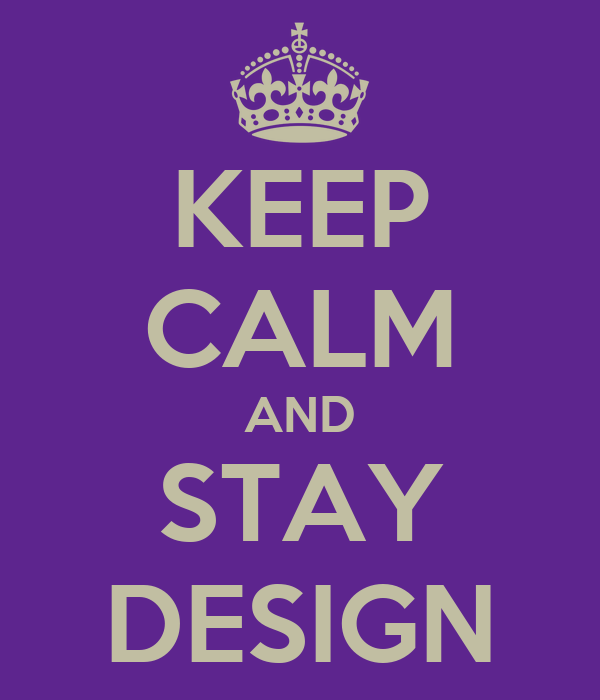 KEEP CALM AND STAY DESIGN