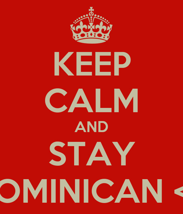 KEEP CALM AND STAY DOMINICAN <3