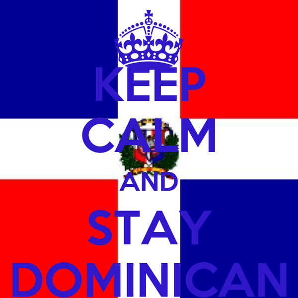 KEEP CALM AND STAY DOMINICAN
