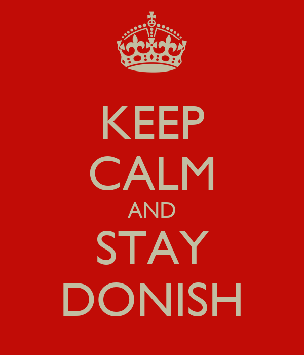 KEEP CALM AND STAY DONISH