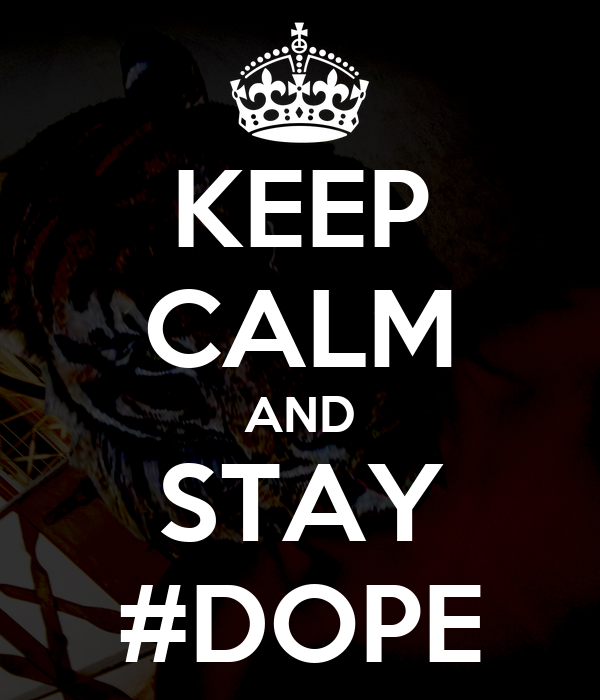 KEEP CALM AND STAY #DOPE