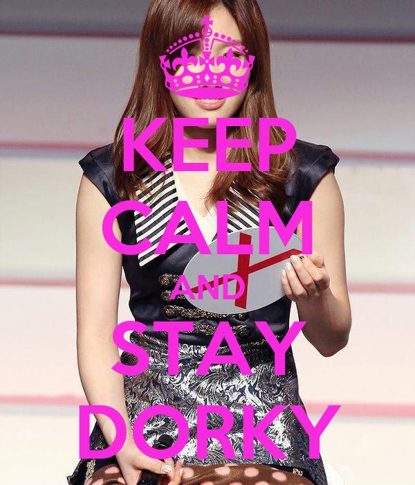 KEEP CALM AND STAY DORKY