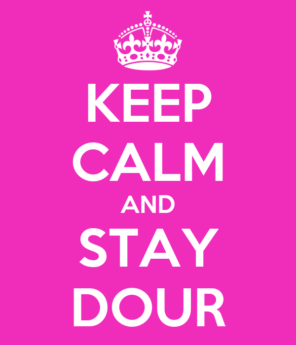 KEEP CALM AND STAY DOUR