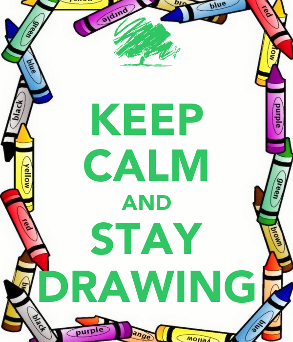 KEEP CALM AND STAY DRAWING