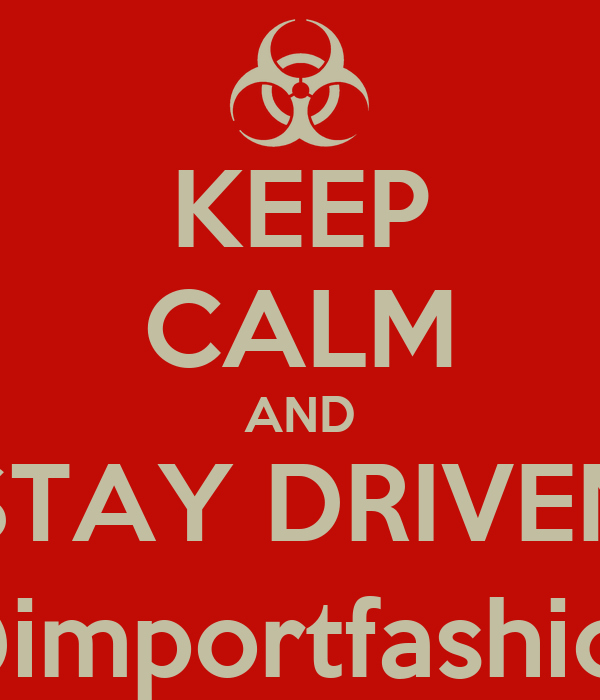 KEEP CALM AND STAY DRIVEN @importfashion