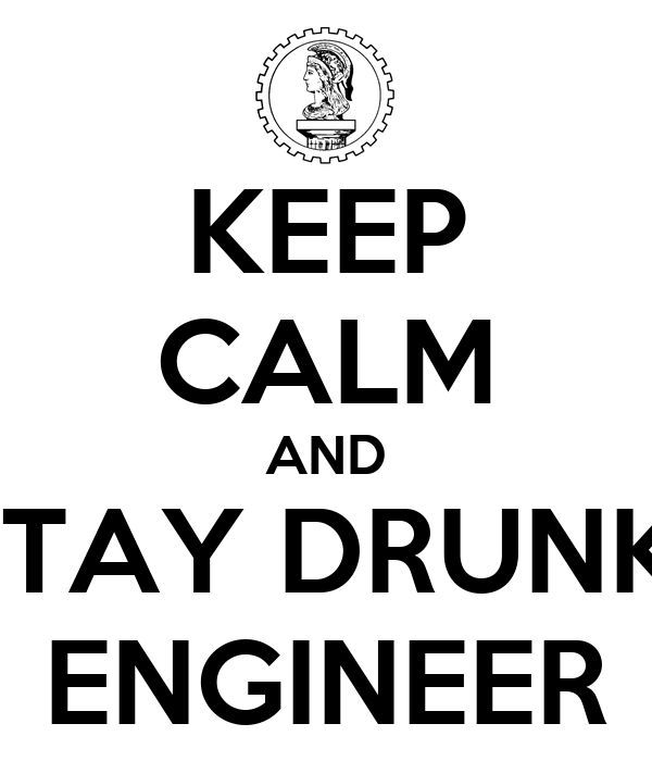 KEEP CALM AND STAY DRUNK  ENGINEER