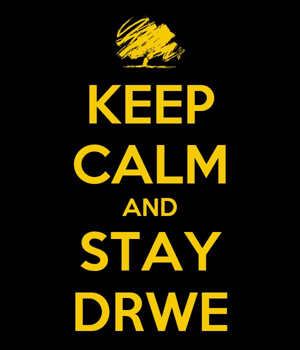 KEEP CALM AND STAY DRWE