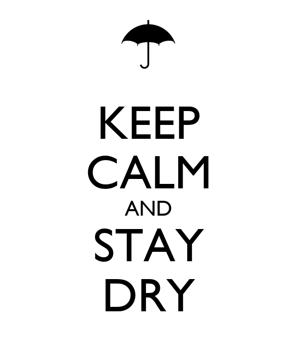KEEP CALM AND STAY DRY