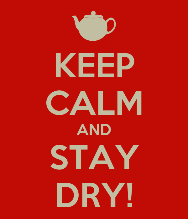 KEEP CALM AND STAY DRY!