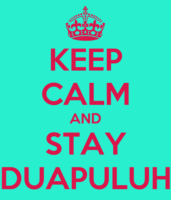 KEEP CALM AND STAY DUAPULUH