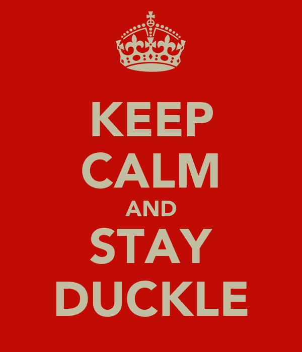 KEEP CALM AND STAY DUCKLE