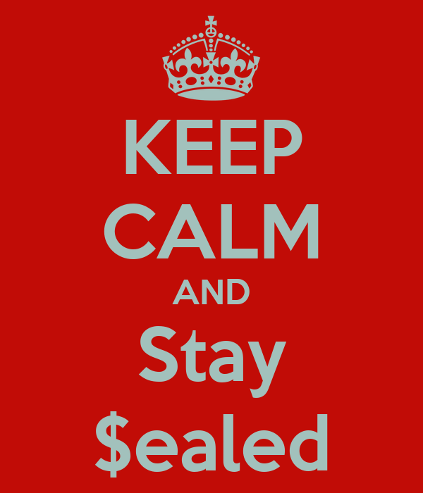 KEEP CALM AND Stay $ealed