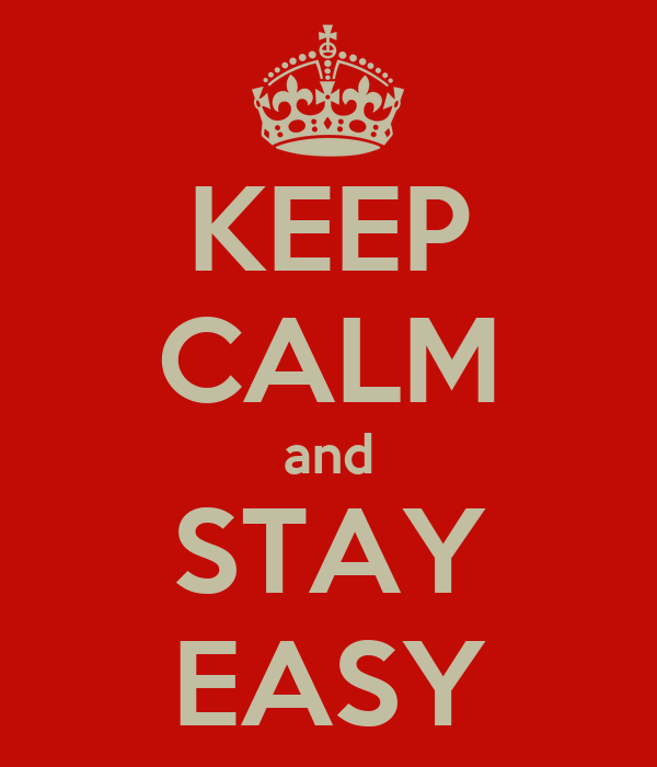 KEEP CALM and STAY EASY
