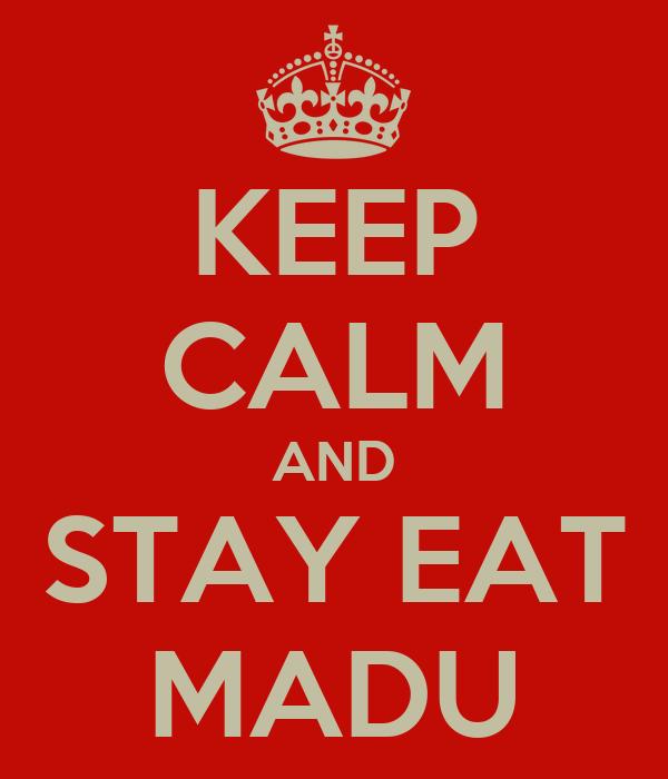 KEEP CALM AND STAY EAT MADU
