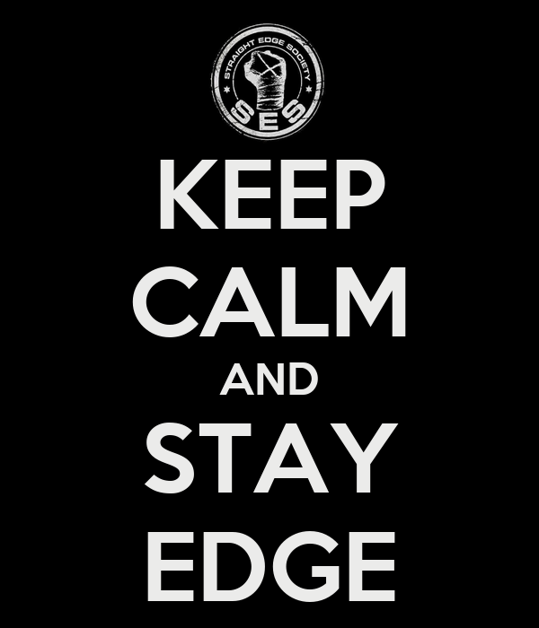 KEEP CALM AND STAY EDGE