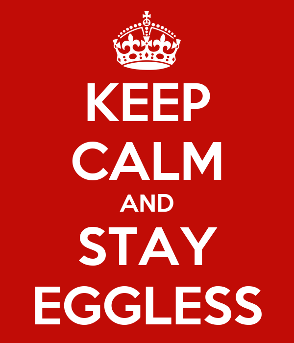 KEEP CALM AND STAY EGGLESS