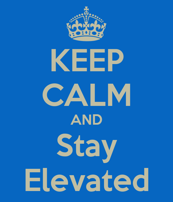 KEEP CALM AND Stay Elevated