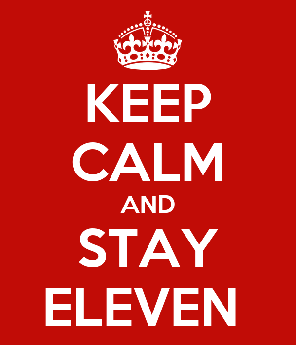 KEEP CALM AND STAY ELEVEN
