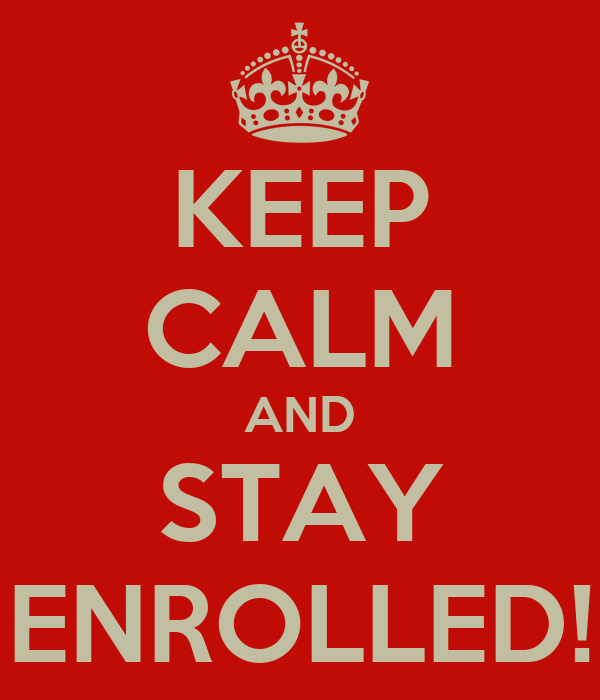 KEEP CALM AND STAY ENROLLED!
