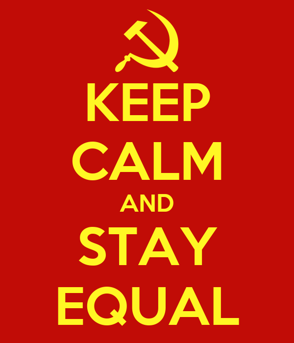 KEEP CALM AND STAY EQUAL