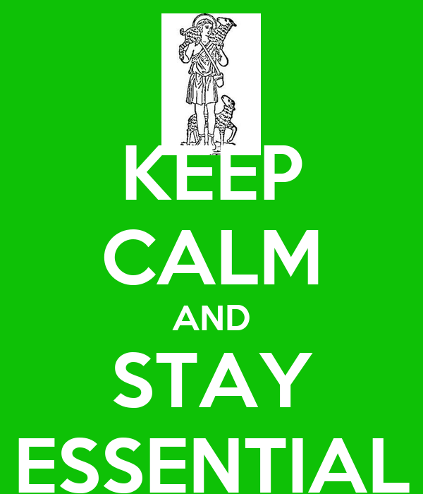 KEEP CALM AND STAY ESSENTIAL