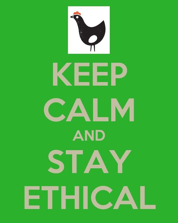 KEEP CALM AND STAY ETHICAL