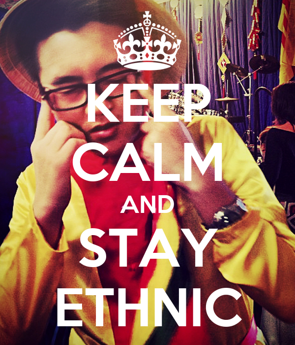 KEEP CALM AND STAY ETHNIC