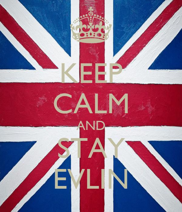 KEEP CALM AND STAY EVLIN