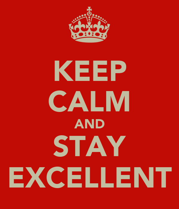 KEEP CALM AND STAY EXCELLENT
