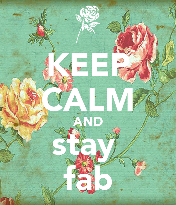KEEP CALM AND stay  fab
