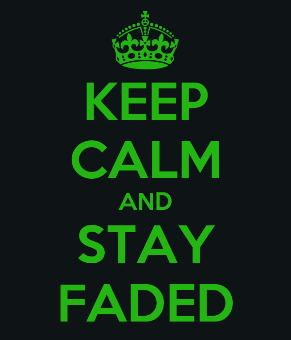 KEEP CALM AND STAY FADED