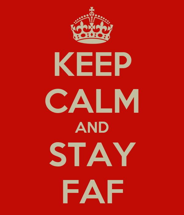 KEEP CALM AND STAY FAF