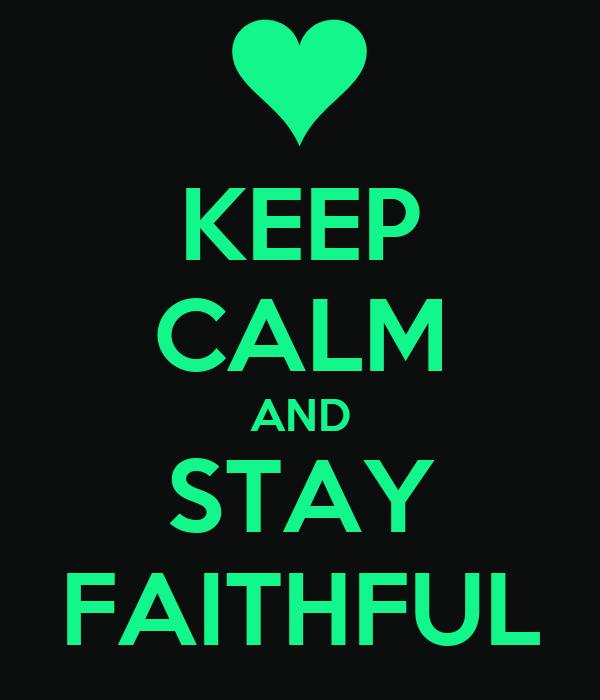 KEEP CALM AND STAY FAITHFUL