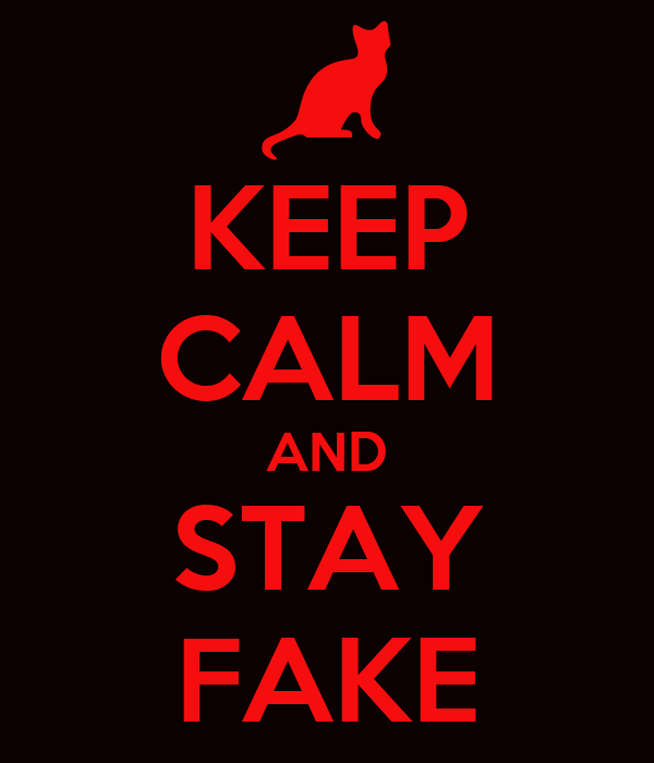 KEEP CALM AND STAY FAKE