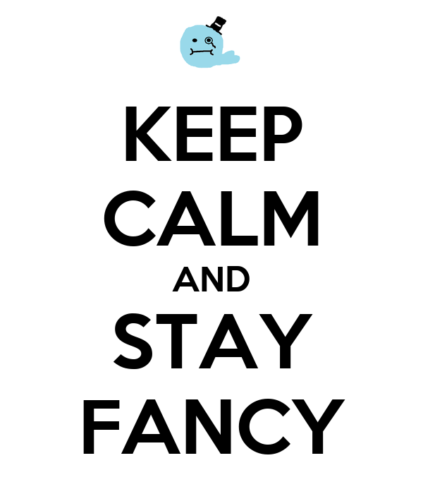 KEEP CALM AND STAY FANCY
