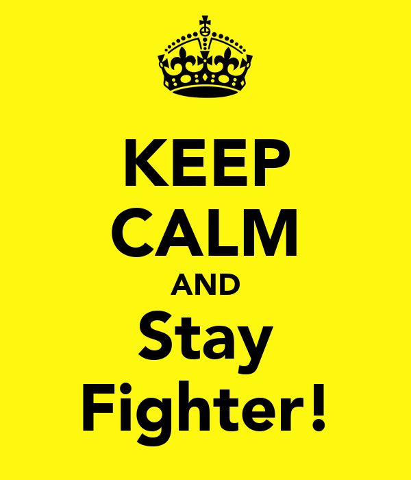 KEEP CALM AND Stay Fighter!