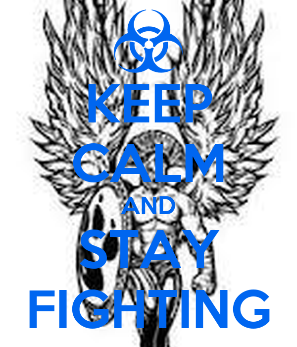 KEEP CALM AND STAY FIGHTING