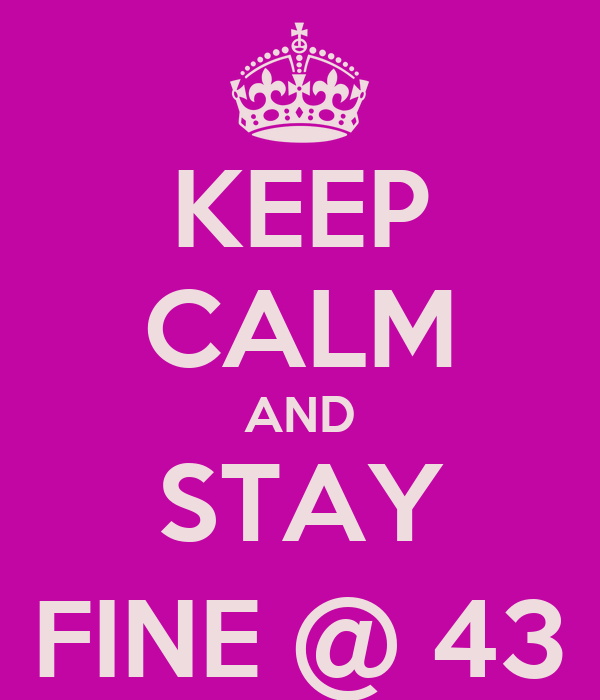 KEEP CALM AND STAY FINE @ 43