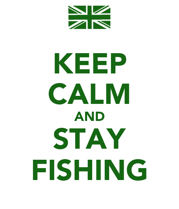 KEEP CALM AND STAY FISHING