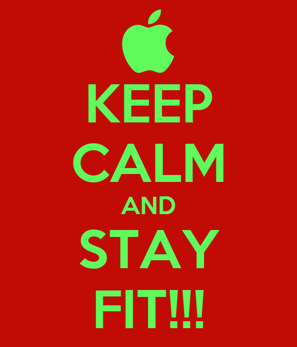 KEEP CALM AND STAY FIT!!!